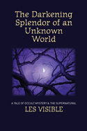 The Darkening Splendour of an Unknown World New release by Les Visible