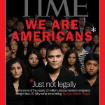 TIME cover: 'We Are Americans… Just Not Legally'. Click to enlarge