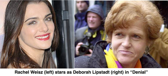 Readers will note how David Irving is played by the rather unglamorous Timothy Spall. While the equally unglamorous Deborah Lipstadt is played by the attractive Rachel Weisz. Clcik to enlarge