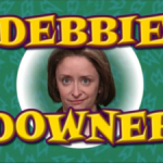 Debbie Downer, an SNL character played by Rachel Drach, was a party pooper and buzzkill. Click to enlarge