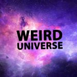 Weird Universe: Are We Meant To Be Here? (Part 1)