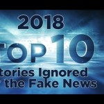 2018 Top 10 Stories Ignored By The Fake News